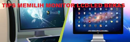 Tips Memilih Monitor LCD/LED Bekas Yang Berkualitas