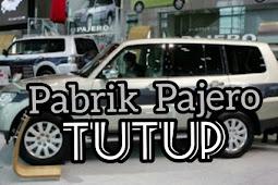Pabrik Pajero Tutup