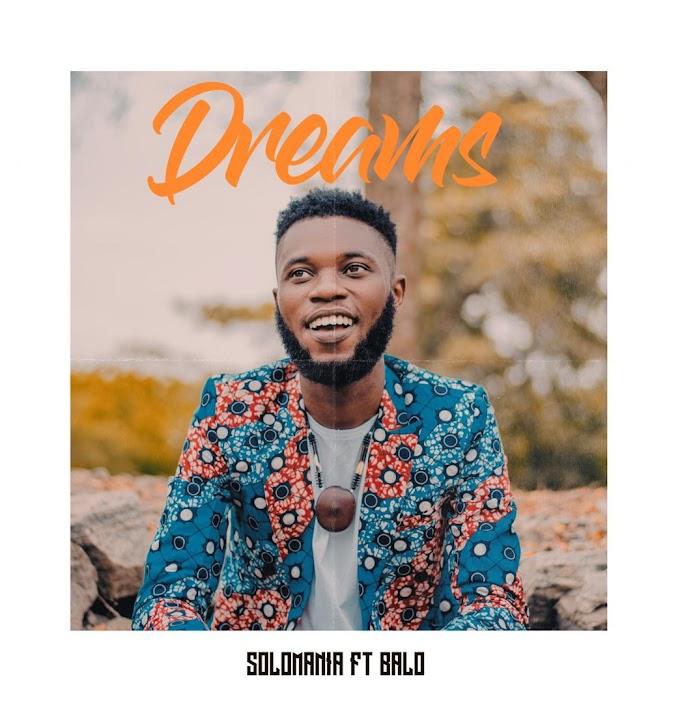Music: Solomania - Dreams ft Balo