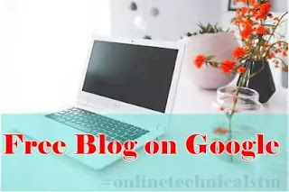 Free Blog on Google It's Very simple and Easy|online tips