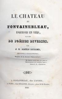 « Le Château de Fontainebleau, esquisses en vers, suivies de poésies diverses » Alexis Durand, 1840.