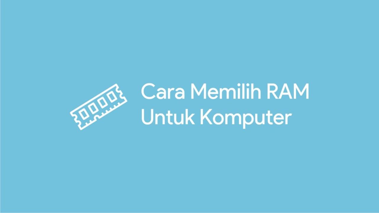cara memilih RAM untuk komputer