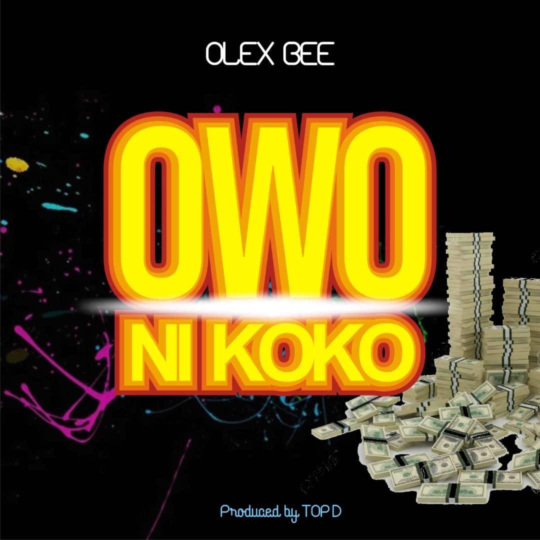 Olex Bee Owo Ni Koko Prod By TOP D Teelamford.com