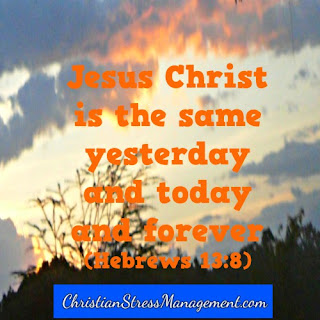 Jesus Christ is the same yesterday, today and forever Hebrews 13:8