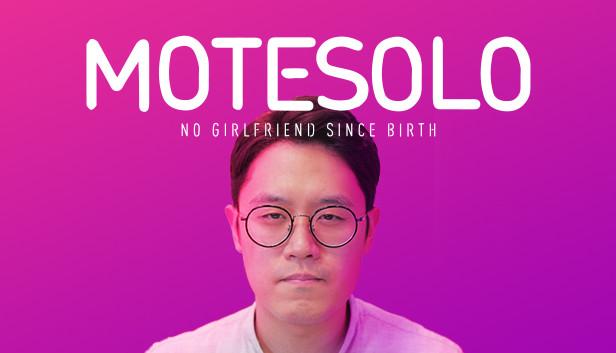 Motesolo : No Girlfriend Since Birth