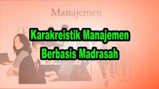 Karakreistik Manajemen Berbasis Madrasah