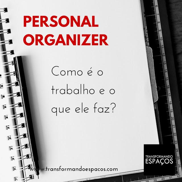 Como é o trabalho e o que faz um Personal Organizer?