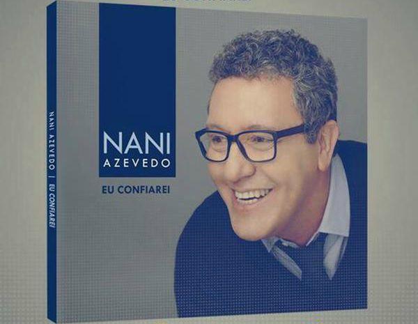 """Nani Azevedo apresenta prévia das músicas do CD """"Eu Confiarei"""""""