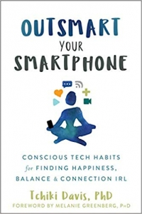This essay is adapted from Outsmart Your Smartphone: Conscious Tech Habits for Finding Happiness, Balance, and Connection IRL (New Harbinger, 2019, 200 pages).
