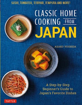 Classic Home Cooking from Japan: A Step-by-Step Beginner's Guide to Japan's Favorite Dishes: Sushi, Tonkatsu, Teriyaki, Tempura and More!