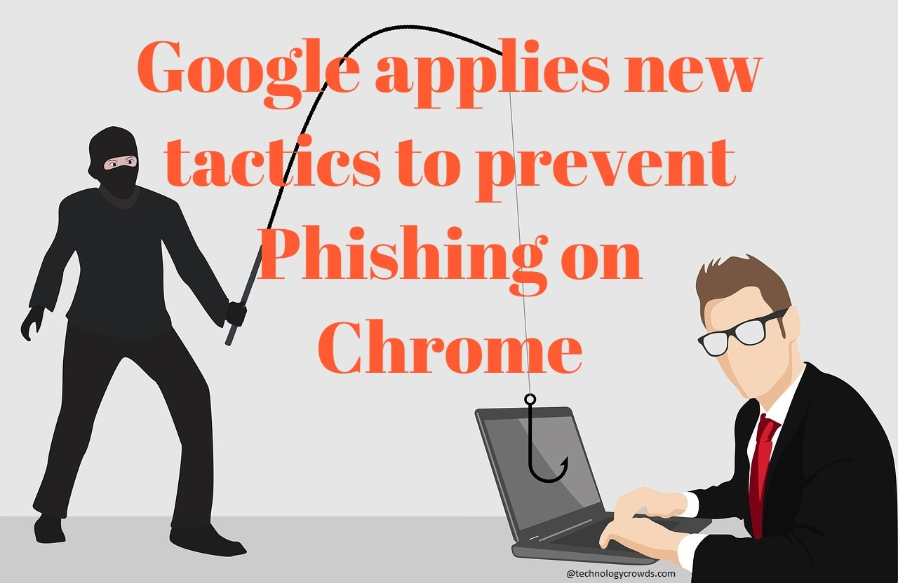 Google applies new tactics to prevent Phishing on Chrome