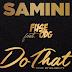 Audio | Samini Ft. Fuse ODG - Do That (Prdo. by KillBeatz) | Download Fast