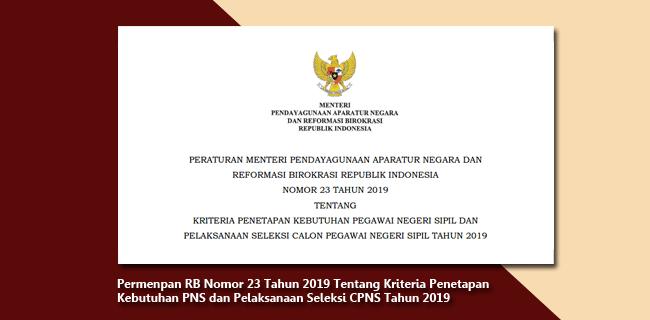 Permenpan RB Nomor 23 Tahun 2019 Tentang Kriteria Penetapan Kebutuhan PNS dan Pelaksanaan Seleksi CPNS Tahun 2019