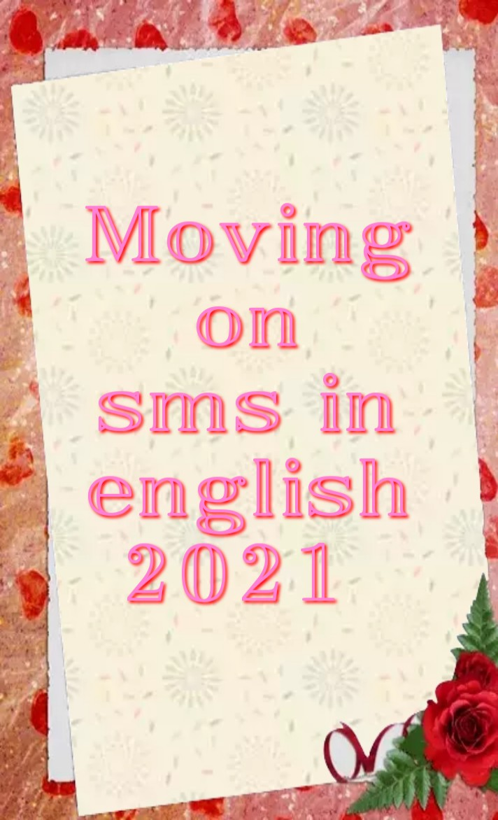 Moving on sms in english 2021, Mother's day  এসএমএস, মা দিবস নিয়ে এসএমএস, move on sms, move on sms in english, move on quotes, move on status, be strong and move on sms, be strong and move on, moving on quotes relationship, move on msg in hindi, moving on msg, move on lines,