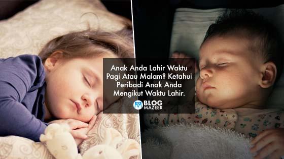Anak Anda Lahir Waktu Pagi Atau Malam? Ketahui Peribadi Anak Anda Mengikut Waktu Lahir.