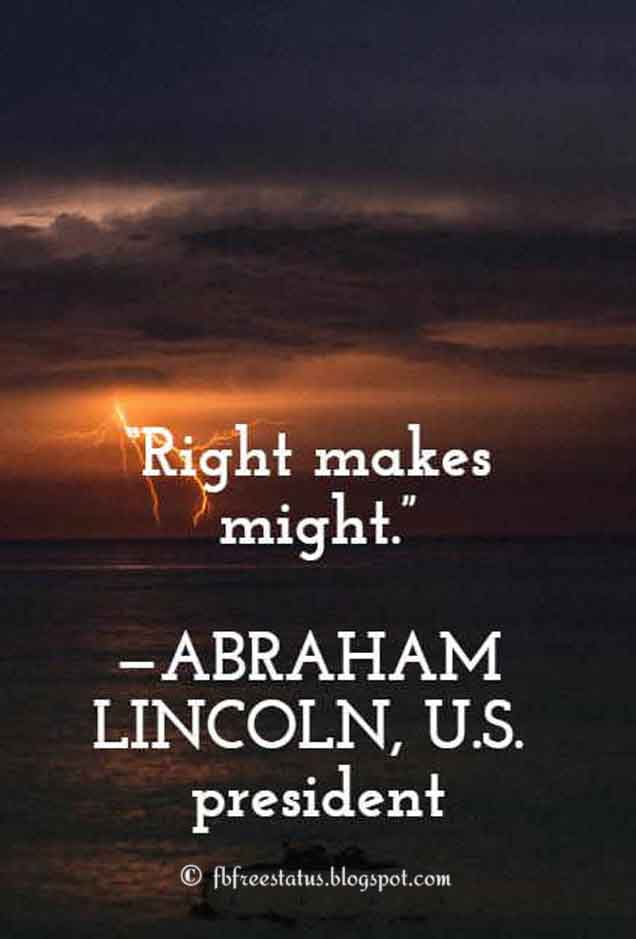 Abraham Lincoln Inspiring Quote Might makes right.