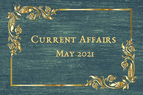 Current Affairs   May 2021