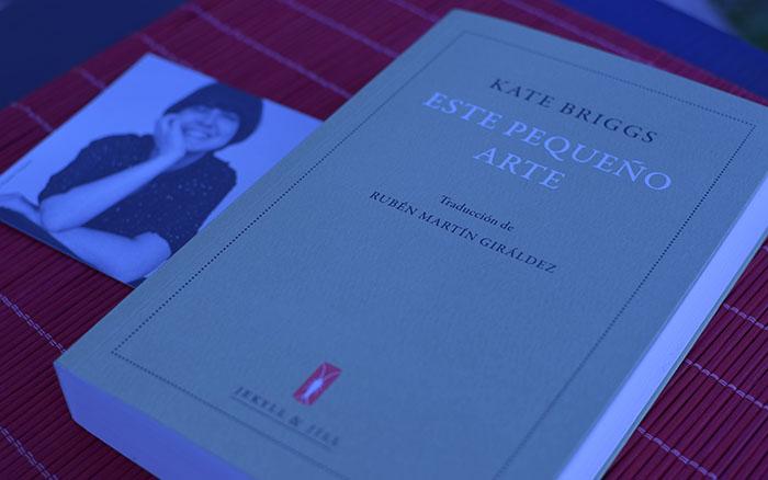 «Este pequeño arte» de Kate Briggs, traducido por Rubén Martín Giráldez (Jekill & Jill)