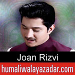 https://www.humaliwalyazadar.com/2019/03/joan-rizvi-manqabat-2019.html