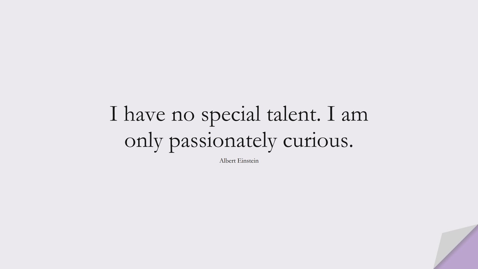 I have no special talent. I am only passionately curious. (Albert Einstein);  #InspirationalQuotes