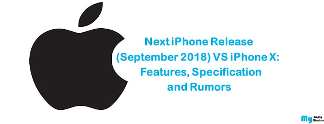 Next iPhone Release (Sept 2018) VS iPhone X: Features, Specification and Rumors