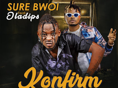 DOWNLOAD MP3: Sure Bwoi ft Oladips - Konfirm
