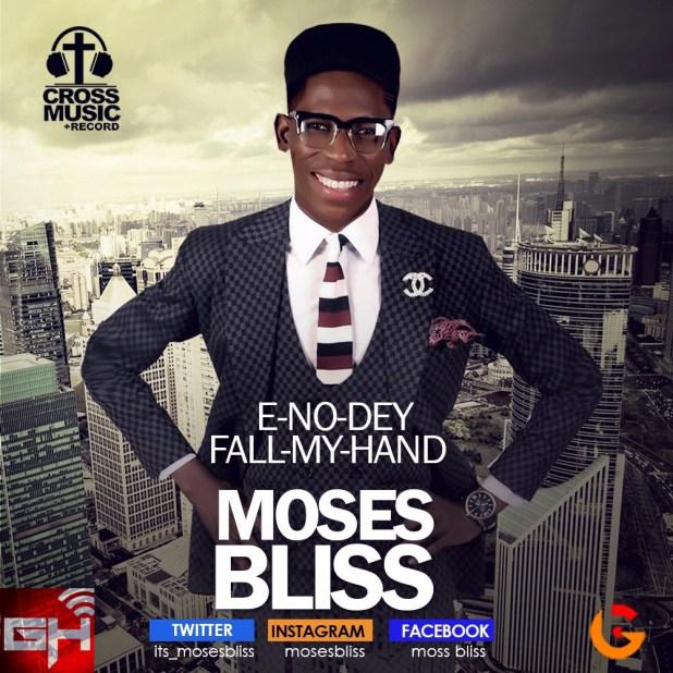 Download Song: Moses Bliss - E No Dey Fall My Hand [Mp3 + Lyrics + Video]
