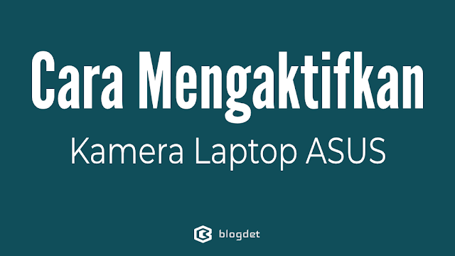Cara Mengaktifkan Kamera Laptop ASUS di Windows 10