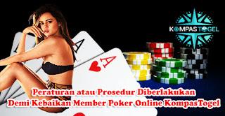 Peraturan atau Prosedur Diberlakukan Demi Kebaikan Member Poker Online KompasTogel