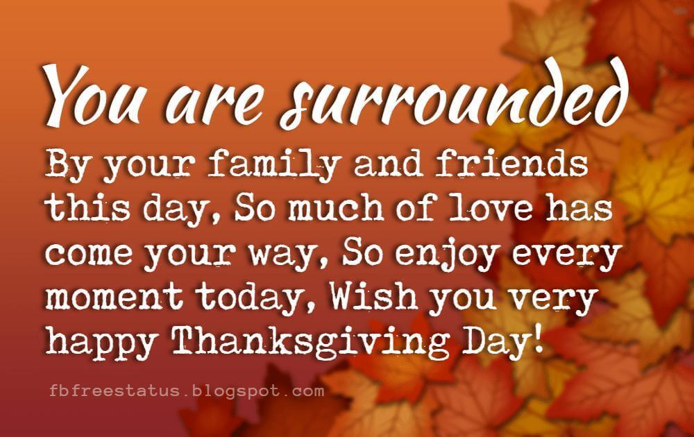 Thanksgiving Messages For Cards, You are surrounded by your family and friends this day, So much of love has come your way, So enjoy every moment today, Wish you very happy Thanksgiving Day!