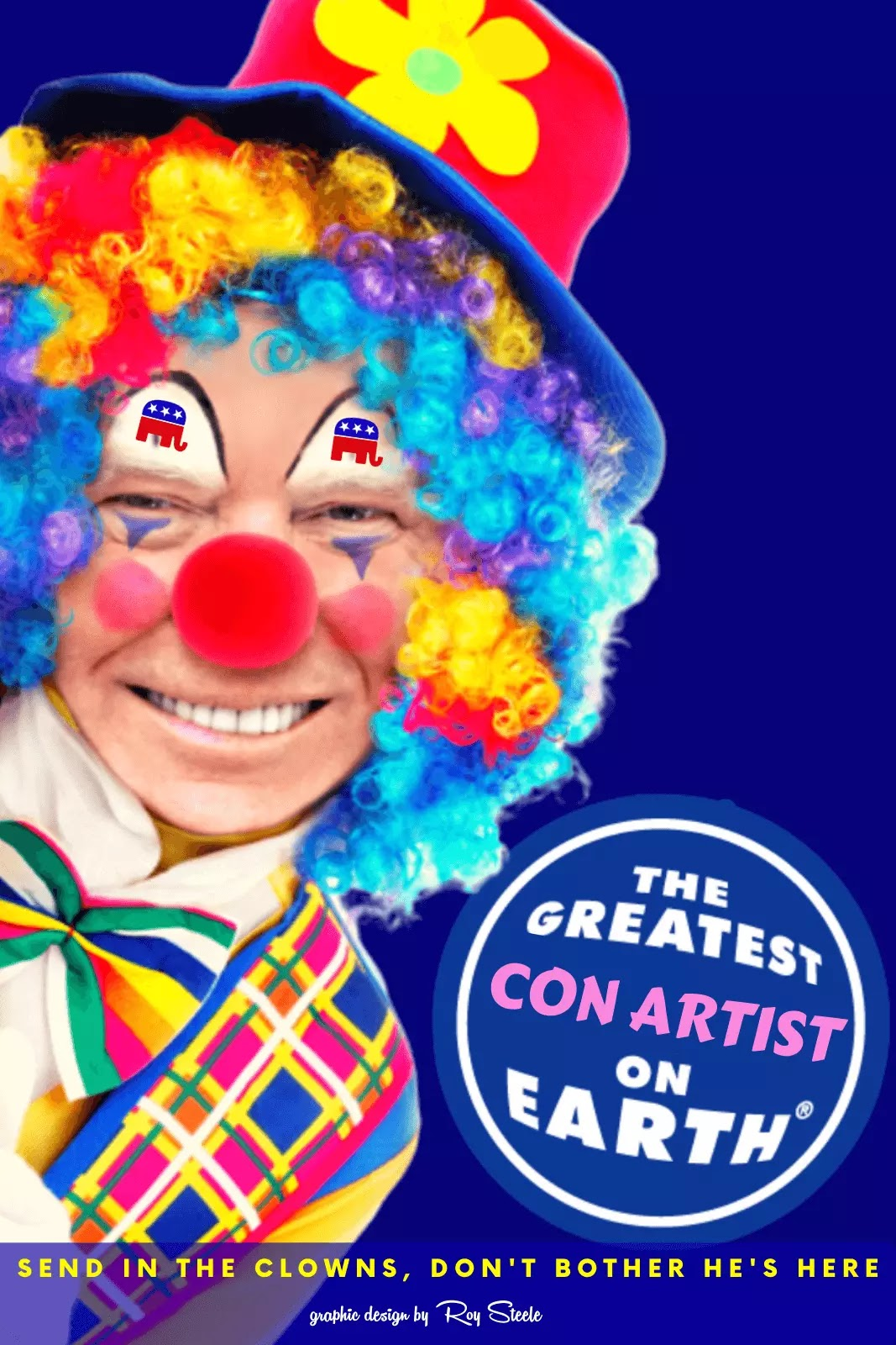 """Donald Trump in clown makeup and multi-colored wig, and the text """"Greatest Con Artist on Earth""""."""