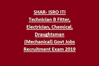 SHAR- ISRO ITI Technician B Fitter, Electrician, Chemical, Draughtsman (Mechanical) Govt Jobs Recruitment Exam 2019 Apply Online