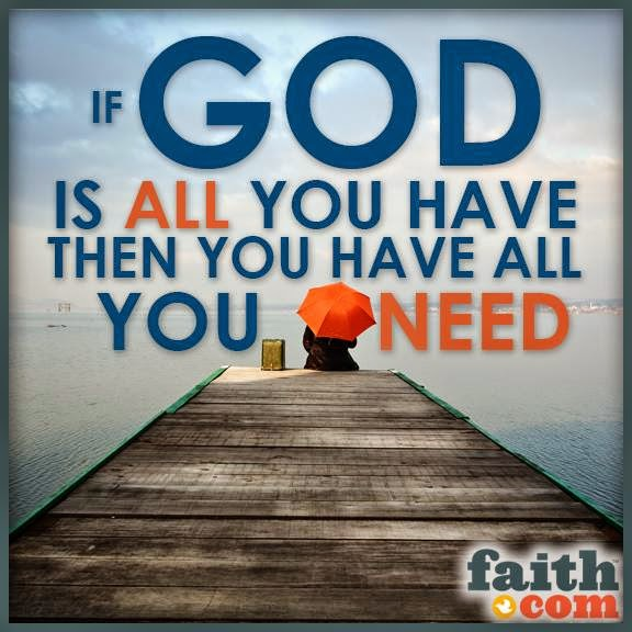If God Is All You Have Then You Have All You Need Quotes