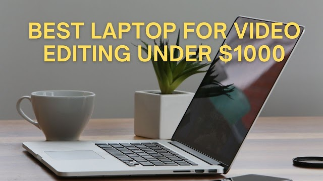 Best Laptop For Video editing under $1000 | My Personal Opinion