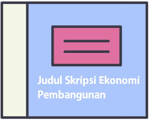 judul-skripsi-ekonomi-pembangunan