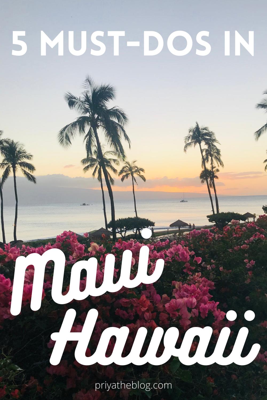 Priya the Blog, Nashville travel blog, Nashville travel blogger, 5 Must-Dos in Maui, Hawaii, what to do in Maui Hawaii, Maui guide, Maui mini-guide, 5 Must-Dos in Maui, plan your trip to Maui, Maui travel, Hawaii guide, Hawaii mini-guide, Hawaii travel guide,