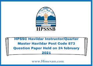 HPSSC Havildar Instructor/Quarter Master Havildar Post Code 873 Question Paper Held on 24 february 2021