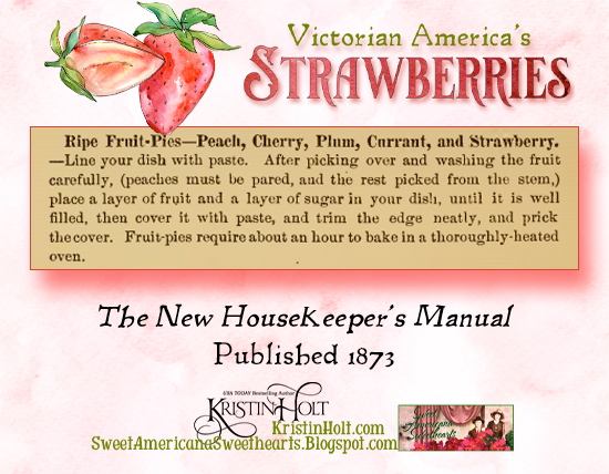 Kristin Holt | Victorian America's Strawberries. Ripe Fruit-Pies, including Strawberry. From The new Housekeeper's Manual, Published 1873.