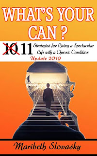 What's Your Can? 11 Strategies for Living a Spectacular Life with a Chronic Condition by Maribeth Slovasky (self help)