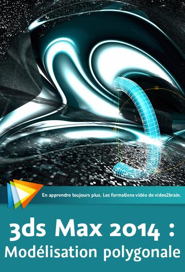 Les fondamentaux de 3ds Max 14 – Modélisation polygonale