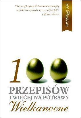 """Hanna Grykałowska, """"100 przepisów i więcej na potrawy Wielkanocne"""""""