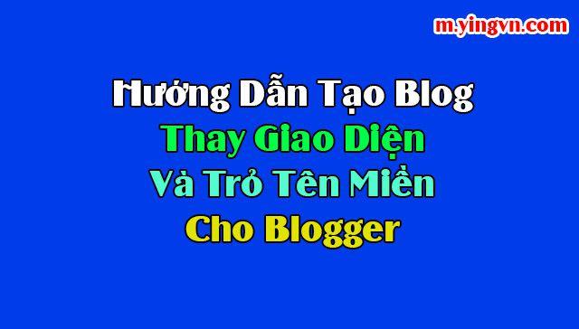 Hướng dẫn tạo blog ,thay giao diện và trỏ tên miền cho blogger chuẩn nhất