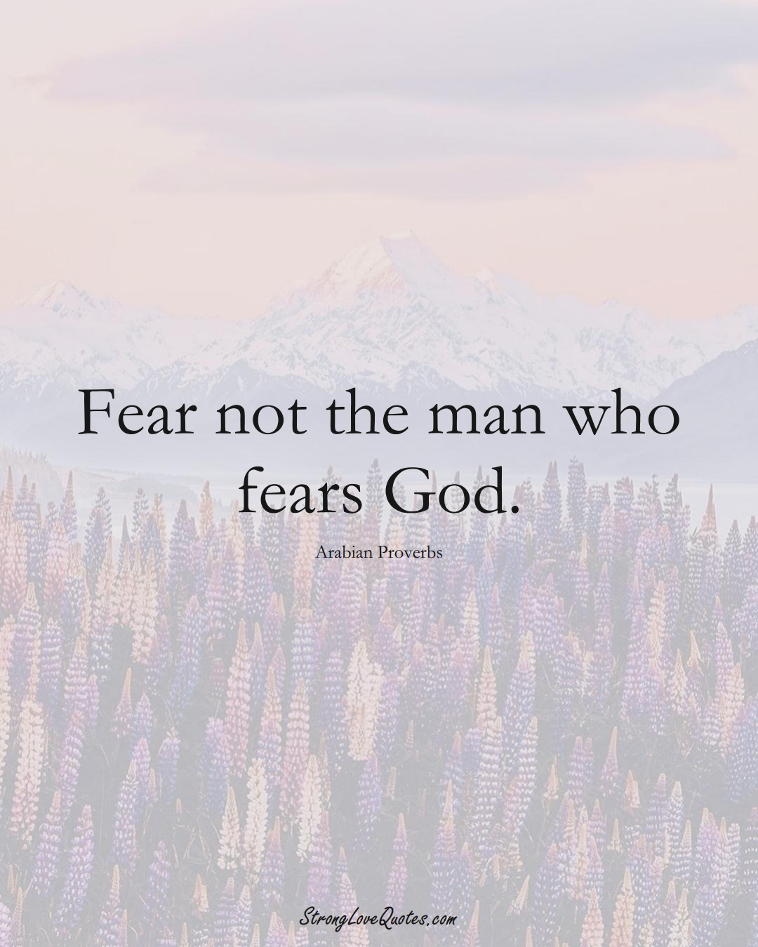 Fear not the man who fears God. (Arabian Sayings);  #aVarietyofCulturesSayings