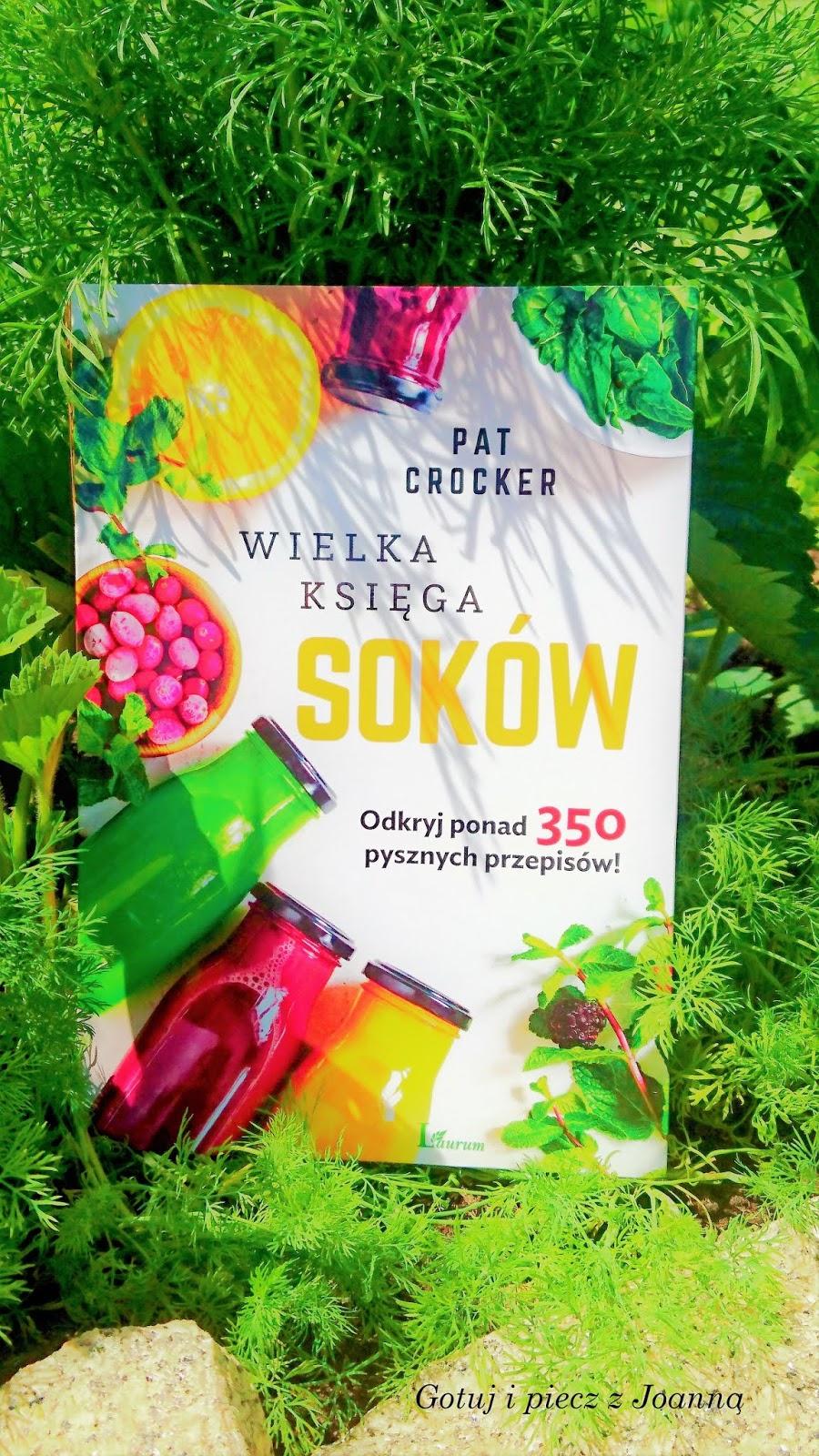 Wielka księga soków Pat Crocker 350 przepisów na soki i koktajle