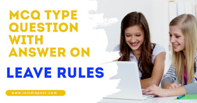 MCQ type questions with answer on Leave Rules Part 1st || Exam Material ||