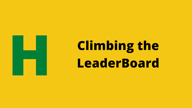 HackerRank Climbing the Leaderboard problem solution