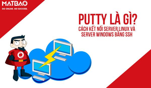 PuTTY là gì? Cách kết nối Server Linux, Windows bằng SSH