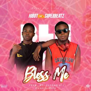 [Music] Hibot ft Superbeatz - Bless Me
