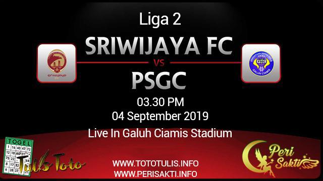 Prediksi PSGC Ciamis vs Sriwijaya Fc Liga 2 4 September 2019