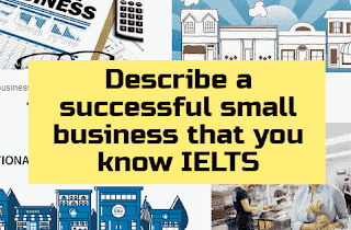 Describe a successful small business that you know IELTS exam